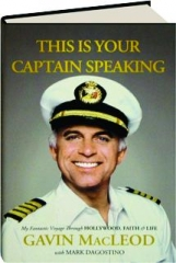 THIS IS YOUR CAPTAIN SPEAKING: My Fantastic Voyage Through Hollywood, Faith & Life
