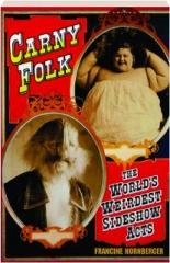 CARNY FOLK: The World's Weirdest Sideshow Acts