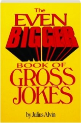THE EVEN BIGGER BOOK OF GROSS JOKES