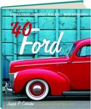 '40 FORD: Evolution, Design, Racing, Hot Rodding