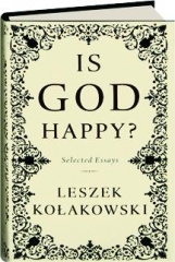 IS GOD HAPPY? Selected Essays