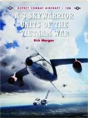 A-3 SKYWARRIOR UNITS OF THE VIETNAM WAR: Osprey Combat Aircraft 108