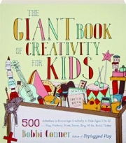 THE GIANT BOOK OF CREATIVITY FOR KIDS: 500 Activities to Encourage Creativity in Kids Ages 2 to 12