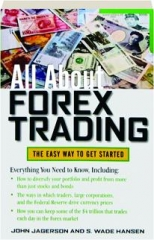 ALL ABOUT FOREX TRADING: The Easy Way to Get Started