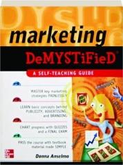 MARKETING DEMYSTIFIED: A Self-Teaching Guide