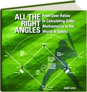 ALL THE RIGHT ANGLES: From Gear Ratios to Calculating Odds--Mathematics in the World of Sports