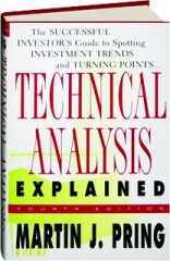 TECHNICAL ANALYSIS EXPLAINED, FOURTH EDITION: The Successful Investor's Guide to Spotting Investment Trends and Turning Points