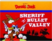 SHERIFF OF BULLET VALLEY: Walt Disney's Donald Duck