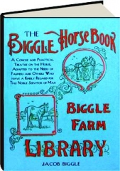 THE BIGGLE HORSE BOOK: A Concise and Practical Treatise on the Horse