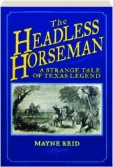 THE HEADLESS HORSEMAN: A Strange Tale of Texas Legend