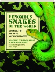 VENOMOUS SNAKES OF THE WORLD, REVISED: A Manual for Use by U.S. Amphibious Forces