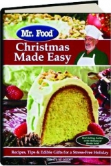 MR. FOOD CHRISTMAS MADE EASY: Recipes, Tips & Edible Gifts for a Stress-Free Holiday