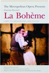 THE METROPOLITAN OPERA PRESENTS GIACOMO PUCCINI'S LA BOHEME: Libretto, Background, and Photos