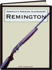 REMINGTON: America's Premier Gunmakers