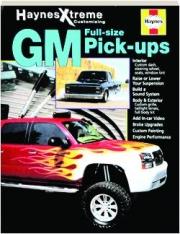 GM FULL-SIZE PICK-UPS: Haynes Xtreme Customizing