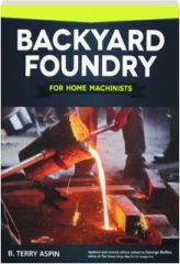 BACKYARD FOUNDRY FOR HOME MACHINISTS, REVISED EDITION