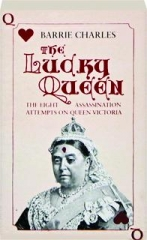 THE LUCKY QUEEN: The Eight Assassination Attempts on Queen Victoria