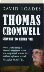 THOMAS CROMWELL: Servant to Henry VIII