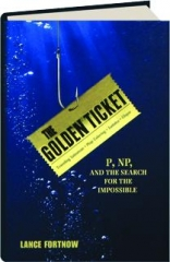 THE GOLDEN TICKET: P, NP, and the Search for the Impossible