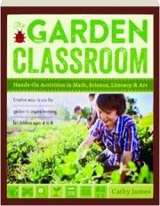 THE GARDEN CLASSROOM: Hands-on Activities in Math, Science, Literacy & Art