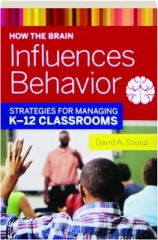 HOW THE BRAIN INFLUENCES BEHAVIOR: Strategies for Managing K-12 Classrooms