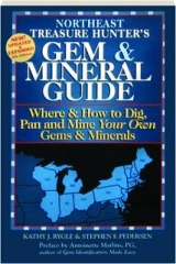 NORTHEAST TREASURE HUNTER'S GEM & MINERAL GUIDE, 4TH EDITION: Where & How to Dig, Pan and Mine Your Own Gems & Minerals