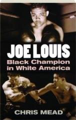 JOE LOUIS: Black Champion in White America
