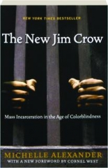 THE NEW JIM CROW, REVISED EDITION: Mass Incarceration in the Age of Colorblindness