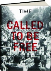 TIME--CALLED TO BE FREE: How the Civil Rights Movement Created a New Nation