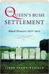 THE QUEEN'S BUSH SETTLEMENT: Black Pioneers, 1839-1865