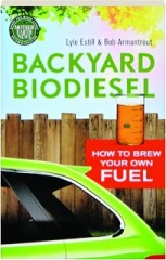 BACKYARD BIODIESEL: How to Brew Your Own Fuel