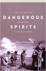 DANGEROUS SPIRITS: The Windigo in Myth and History