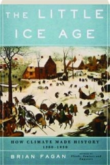 THE LITTLE ICE AGE: How Climate Made History, 1300-1850