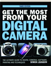 GET THE MOST FROM YOUR DIGITAL CAMERA, THIRD EDITION