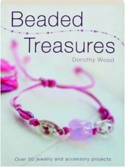 BEADED TREASURES: Over 50 Jewelry and Accessory Projects