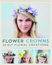 FLOWER CROWNS: 30 DIY Floral Creations