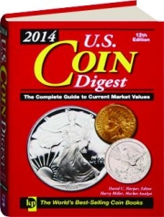 2014 U.S. COIN DIGEST, 12TH EDITION: The Complete Guide to Current Market Values