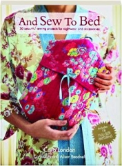 AND SEW TO BED: 30 Beautiful Sewing Projects for Nightwear and Accessories