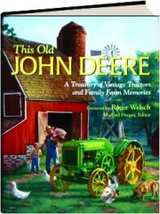 THIS OLD JOHN DEERE: A Treasury of Vintage Tractors and Family Farm Memories