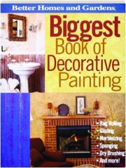 BETTER HOMES AND GARDENS BIGGEST BOOK OF DECORATIVE PAINTING