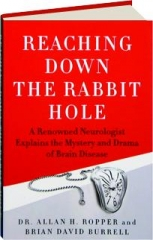 REACHING DOWN THE RABBIT HOLE: A Renowned Neurologist Explains the Mystery and Drama of Brain Disease
