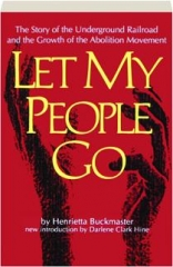 LET MY PEOPLE GO: The Story of the Underground Railroad and the Growth of the Abolition Movement