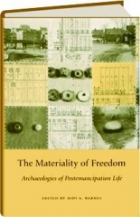 THE MATERIALITY OF FREEDOM: Archaeologies of Postemancipation Life