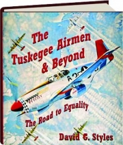 THE TUSKEGEE AIRMEN & BEYOND: The Road to Equality