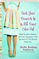 SUCK YOUR STOMACH IN & PUT SOME COLOR ON! What Southern Mamas Tell Their Daughters That the Rest of Y'all Should Know Too