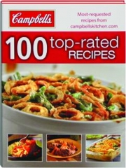 CAMPBELL'S 100 TOP-RATED RECIPES: Most-Requested Recipes from campbellskitchen.com