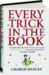 EVERY TRICK IN THE BOOK: Master the Arts of Magic, Juggling, Mind Reading, Sleights-of-Hand, and Much More