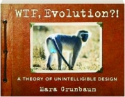 WTF, EVOLUTION?! A Theory of Unintelligible Design