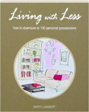 LIVING WITH LESS: How to Downsize to 100 Personal Possessions