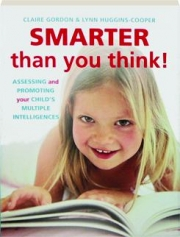 SMARTER THAN YOU THINK! Assessing and Promoting Your Child's Multiple Intelligences